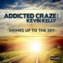Addicted Craze Feat. Kevin Kelly - Drinks Up To The Sky  (Club Mix)