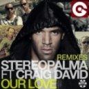 Stereo Palma feat. Craig David - Our Love (Regi Remix Edit)