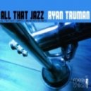 Ryan Truman - All That Jazz (Original Mix)