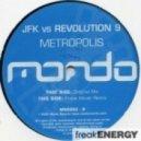 J.F.K. vs Revolution 9 - Metropolis (Original Mix)