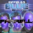 Eiffel 65 - Blue (Farrell Remix)