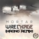 Mortar - Wreckage (Krono Remix)