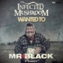 Infected Mushroom - Wanted To (MR BLACK rmx)