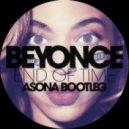 Beyonce - End of Time (Asona Bootleg)