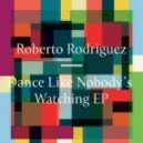 Roberto Rodriguez - Dance Like Nobody's Watching