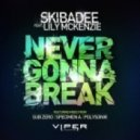Skibadee  - Never Gonna Break (feat. Lily McKenzie - Sub Zero Remix)