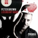 Peter Brown - Losing My Mind (Original Mix)