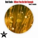 Red Code - When You Do Not Enough (Steve Dekay Remix)