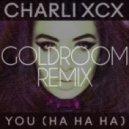 Charli XCX - You (Ha Ha Ha) (Goldroom Remix)