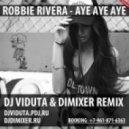 Robbie Rivera - Aye Aye Aye (DJ Viduta & DimixeR Remix)