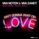 Van Noten, Van Zandt, DJ Rebel - Ain't Gonna Wait on Love featuring Anita Doth