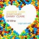 Andrew Cash & Starchaser feat. Danny Claire - All Mine feat. Danny Claire (Luigi Lusini Edit)