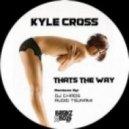 Kyle Cross - Thats the Way (Feat Nablidon - DJ Chaos Vocal Remix)
