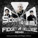 Scooter - 4 a.m. (Fidget & Deluxe Remix)