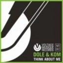 Dole & Kom - Think About Me (Original Mix)