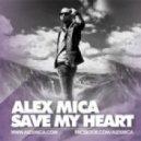 Alex Mica - Save My Heart  (Original Radio Edit)