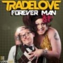 Tradelove - Forever Man (Club Mix)