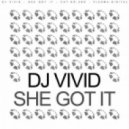 DJ Vivid - She Got It (Original Mix)