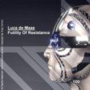 Luca de Maas - Futility Of Resistance (Original Mix)