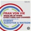 Fran Von Vie -  Wake Me Up When Everything Has Changed (Audiotox & Watson Remix)