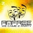 Amfree - We Came 2 Party (Extended Mix)