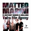 Matteo Marini Feat. Nuthin Under A Million - Take Me Away (Power Mix)