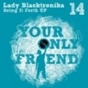 Lady Blacktronika - Bring It Forth