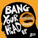 Pimpsoul - Bang Your Head (Feat Alaska MC)