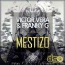 Victor Vera, Franky G - Mestizo (Original Mix)