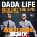 Dada Life - Kick Out The Epic Motherfucker (ACE FUTURE Remix)