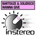 Solidisco & Bartouze - Wanna Give (Original Mix)