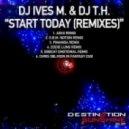 DJ Ives M & DJ T.H. - Start Today (Eddie Lung Remix)