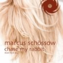 Marcus Schossow - Chase My Rabbit (original mix)