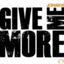 Johan K - Give me More (Original Mix)