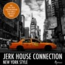 Jerk House Connection - New York Style (Ross Couch Remix)