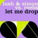 Lush & Simon vs.  Reebs - Let Me Drop (Original Mix)