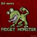 DJ merc - Fidget Monster