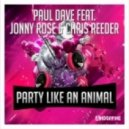 Paul Dave Feat. Jonny Rose & Chris Reeder - Party Like An Animal (Extended Mix)
