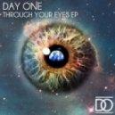 Day One - Through Your Eyes (Original Mix)