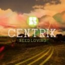 Centrik - Need Loving (Original Mix)