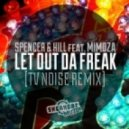 Spencer & Hill feat. Mimoza - Let Out Da Freak (TV Noise Remix)