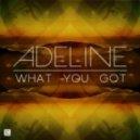 Adeline - What You Got (Original Mix)