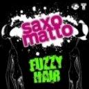 Fuzzy Hair - Saxo Matto (Original Mix)