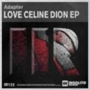 Adapter - Love Celine Dion (Original Mix)