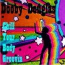 Dooby Douglas - Chill Your Body Groovin Mix