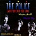 The Police - Every Breath You Take (Dj Khatsukoff Mush Up 2013)