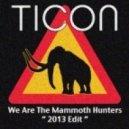 Ticon - We Are The Mammoth Hunters (2013 Edit)