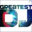 Alex M. - Greatest Dj (Brooklyn Bounce Remix)