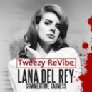 Lana Del Rey - Summertime Sadness (Tweezy ReVibe)