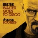 Beltek - Walt Goes To Disco (dropcap Bootleg)